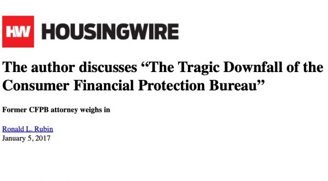 """The author discusses """"The Tragic Downfall of the Consumer Financial Protection Bureau"""" (HousingWire, January 5, 2017)"""